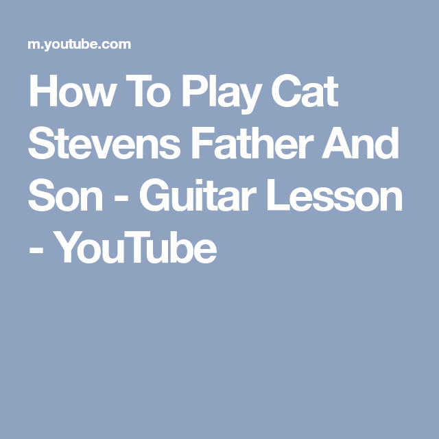 How To Play Cat Stevens Father And Son - Guitar Lesson - YouTube ...