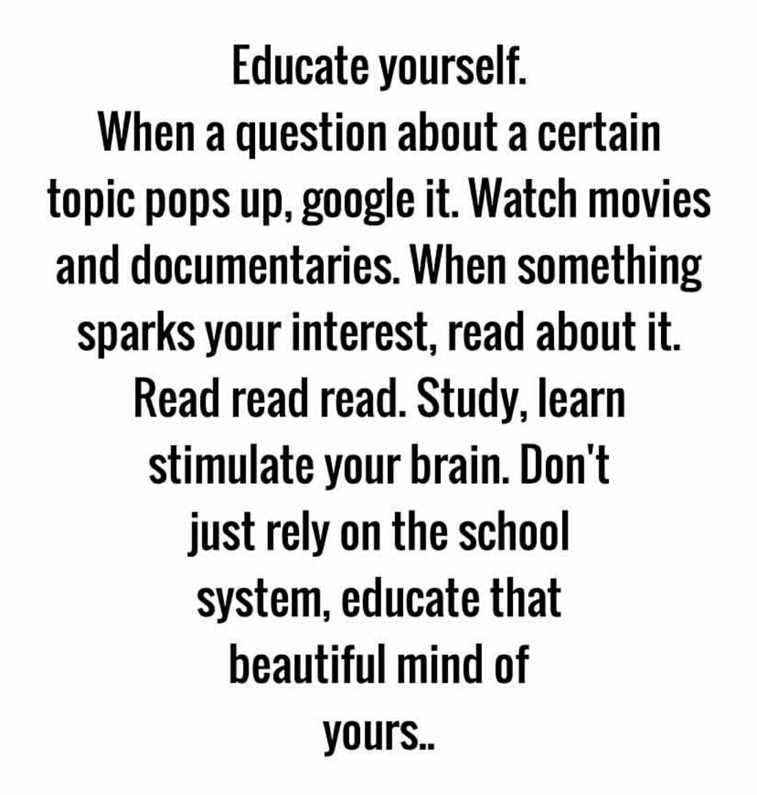 Every day, educate yourself. I am beyond thankful for the millions