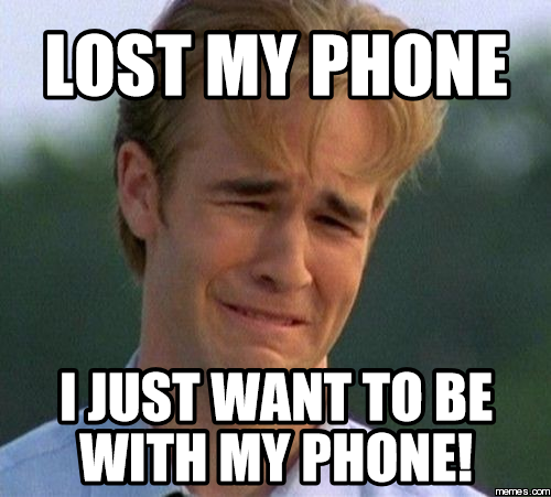 Lost My Phone I Just Want To Be With My Phone With Images