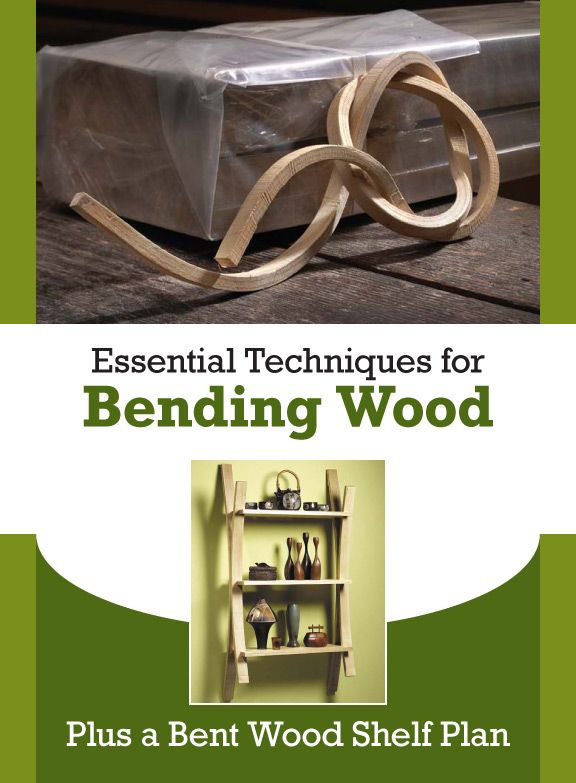 Learn How To Bend Wood And Win Tips And Techniques How To