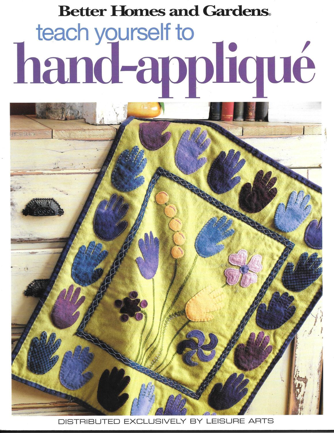 Better homes and gardens teach yourself to hand applique
