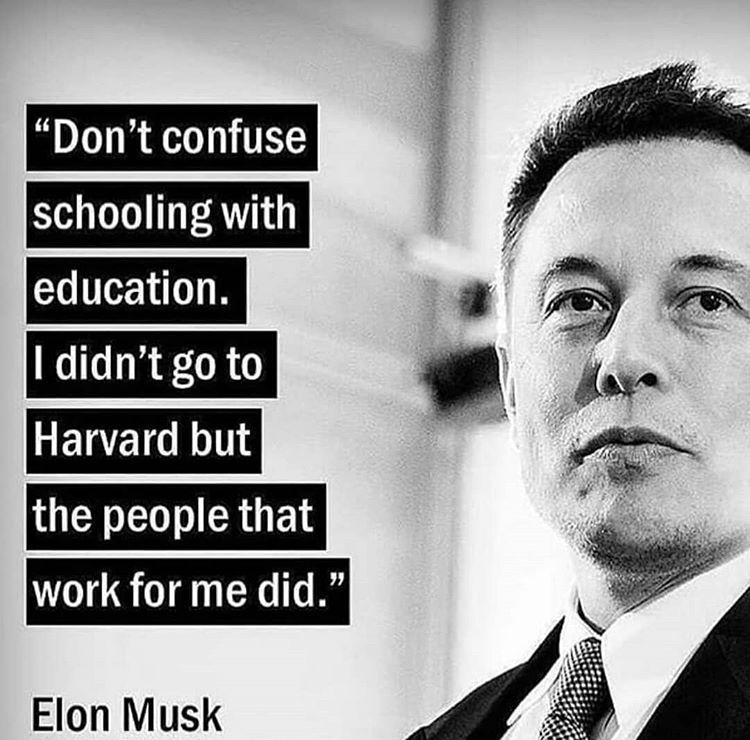 Dont Confuse Schooling With Education I Didn T Go To Havard But People That Work For Me Did Elon Musk 750 740 Elon Musk Elon Musk Quotes Elon