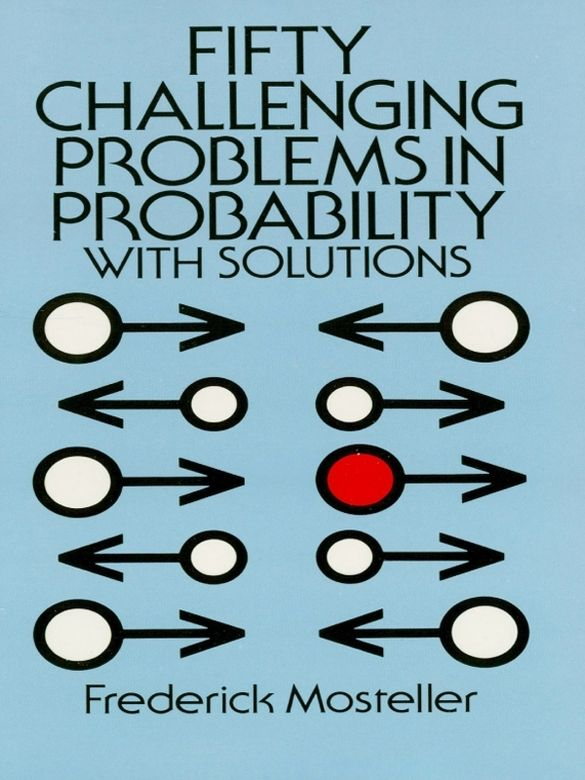 Fifty Challenging Problems In Probability With Solutions By Frederick Mosteller Can You Solve The Problem Of The Unfair S Math Books Probability Mathematics