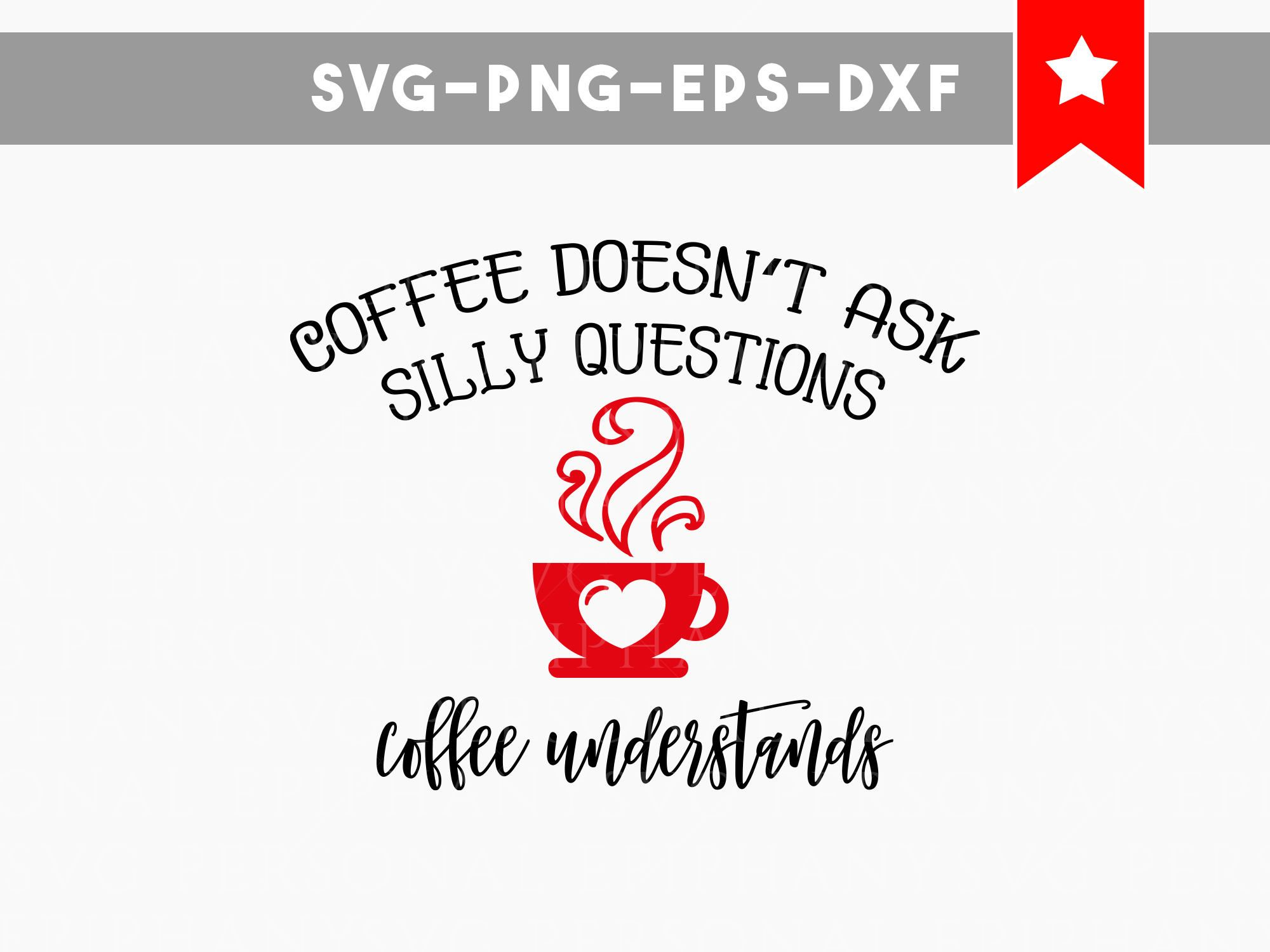Commercial Quotes Coffee Doesnt Ask Svg Coffee Understands Svg Coffee Svg File