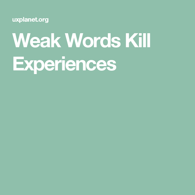 Weak Words Kill Experiences