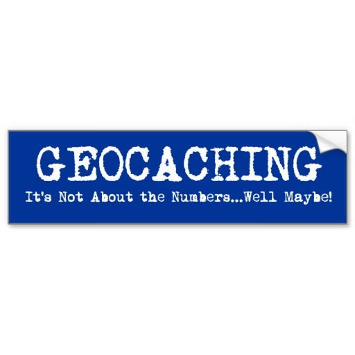 Geocaching its not just about the numbers bumper stickers i wish people
