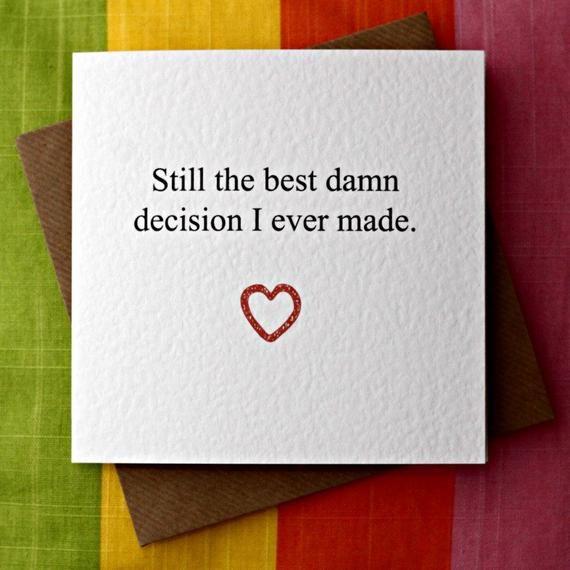 Noch verdammt die beste Entscheidung, die ich je gemacht habe. Ich liebe diese Karte. Ich schrieb dieses auf Facebook-Seite meines Mannes an unserem Hochzeitstag... dann in eine Karte gemacht. Perfekt für ein Jubiläum, Geburtstag, Valentinstag oder einfach, weil Sie wissen wollen. Dies ist eine