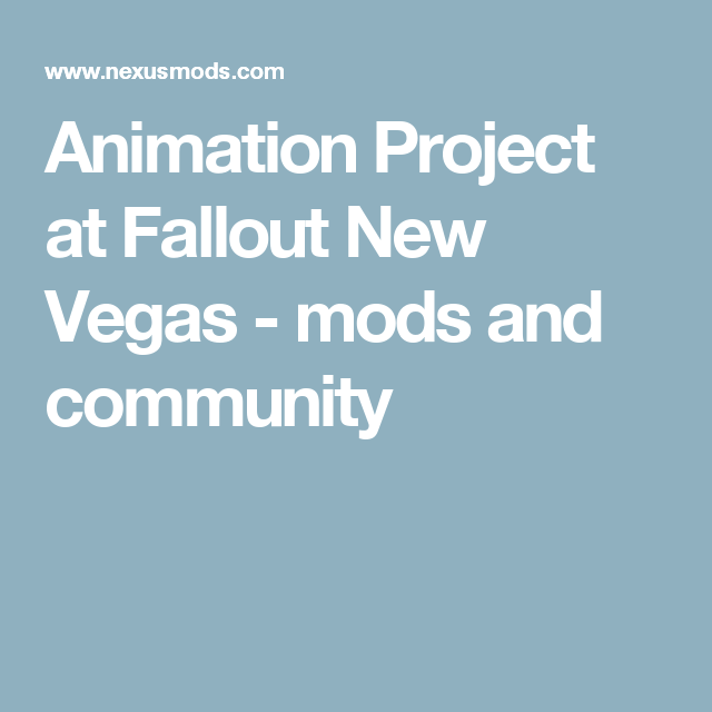 Animation Project at Fallout New Vegas - mods and community