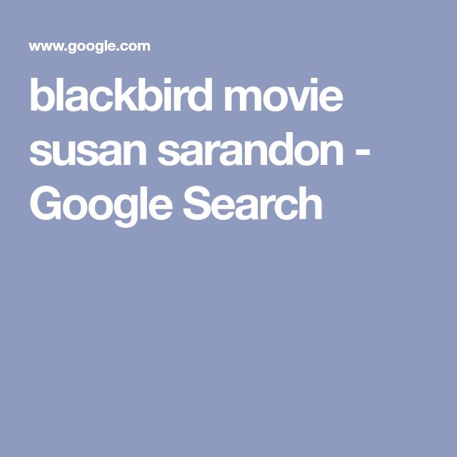Blackbird Movie Susan Sarandon - Google Search