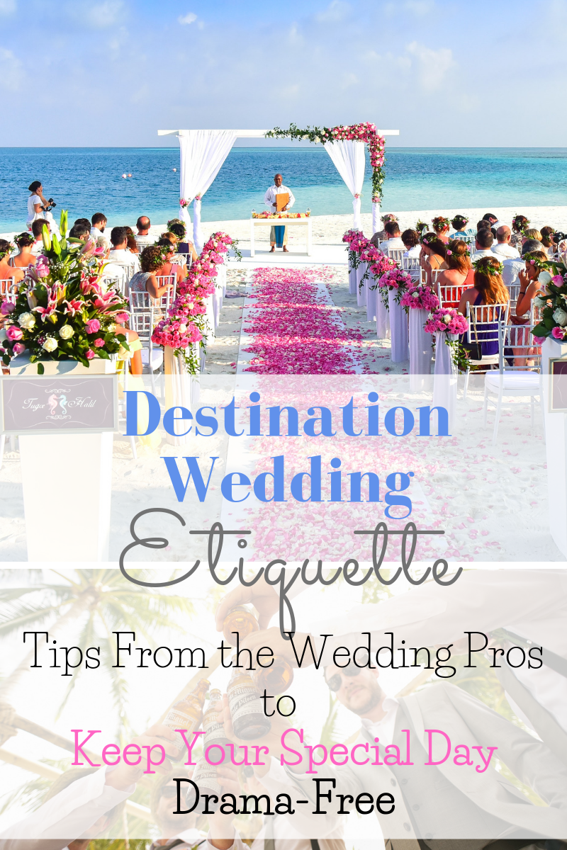 Destination Wedding Etiquette Critical Tips To Keep You Out Of Hot Water Wedding Etiquette Destination Wedding Etiquette Destination Wedding Guest