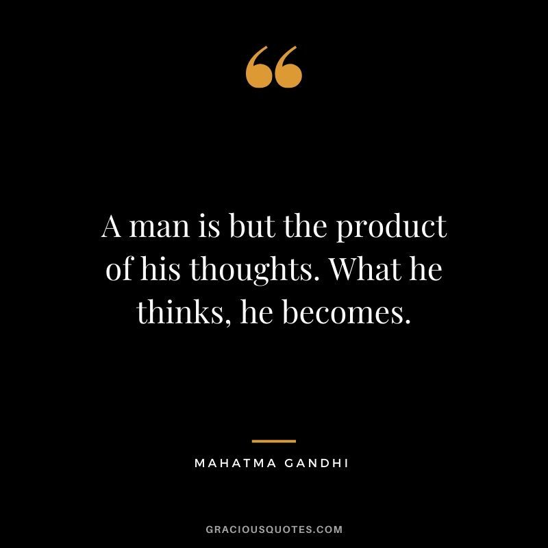 A Man Is But The Product Of His Thoughts What He Thinks He Becomes Wise Quotes Gandhi Quotes Wise Words Quotes
