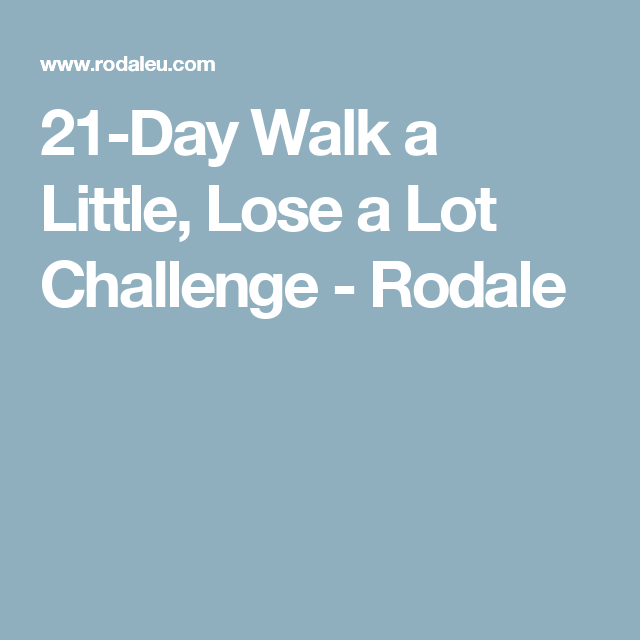 21-Day Walk a Little, Lose a Lot Challenge - Rodale