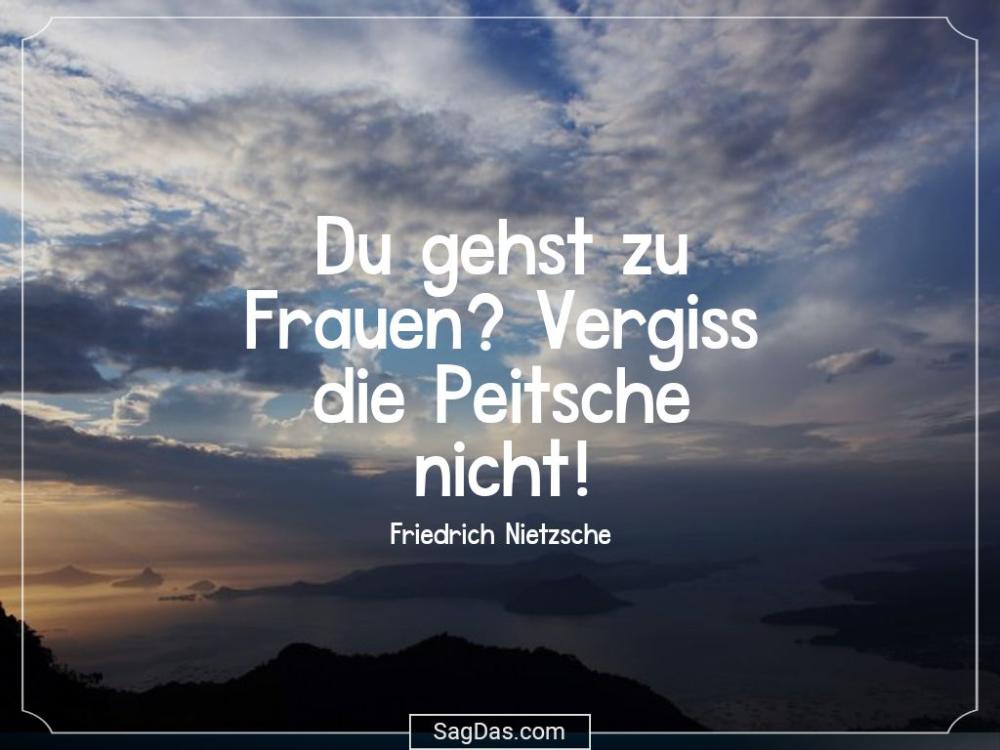 Friedrich Nietzsche Zitat Du Gehst Zu Frauen Vergiss Friedrich Nietzsche Zitate Nietzsche Spruche