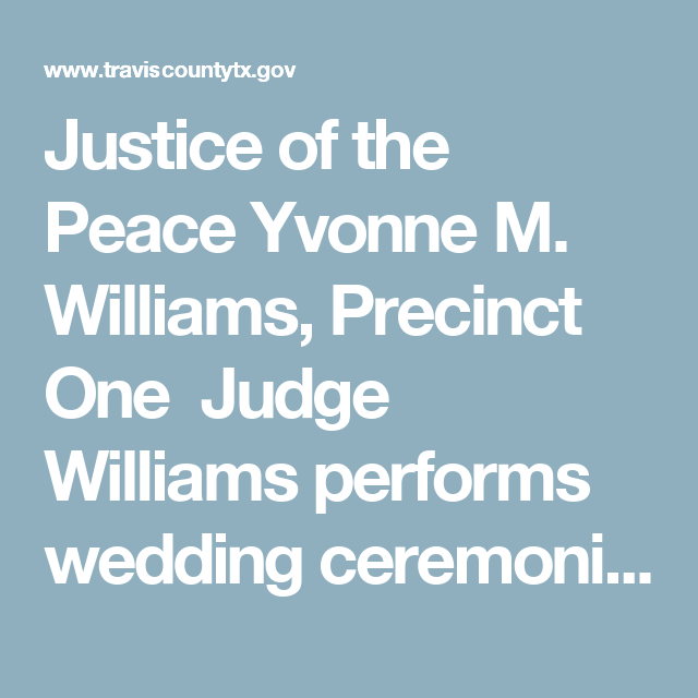 Justice Of The Peace Yvonne M Williams Precinct One Judge Williams Performs Wedding Ceremonies Monday Friday In The Court Justice Of The Peace Peace Justice