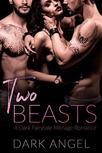 Two Beasts: A Dark Fairytale Menage Romance by Dark Angel https://www.amazon.com/dp/B073C4F2C9/ref=cm_sw_r_pi_dp_x_JtWwzbVBB0SGJ