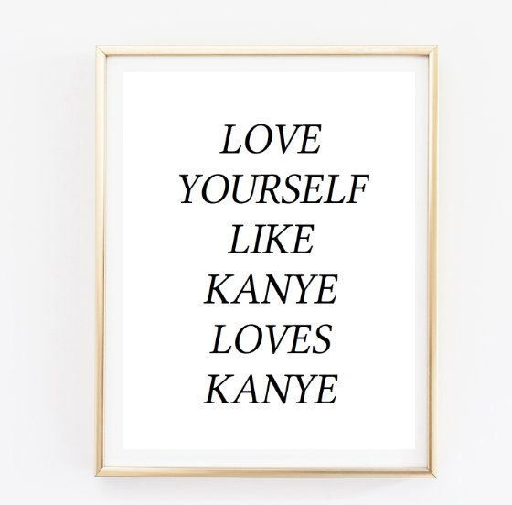 Items similar to 11x14 love yourself like kanye loves kanye quote Typographic Print dorm room decor teen room quotes tumblr room decor funny on Etsy