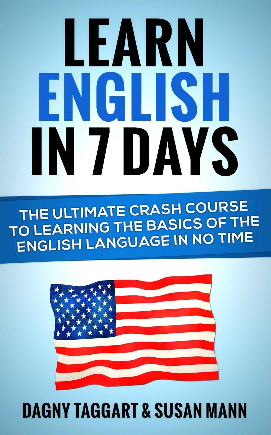 English Learn English In 7 Days The Ultimate Crash Course To Learning The Basics Of The English Language In Learn English English Dictionaries Esl Lessons