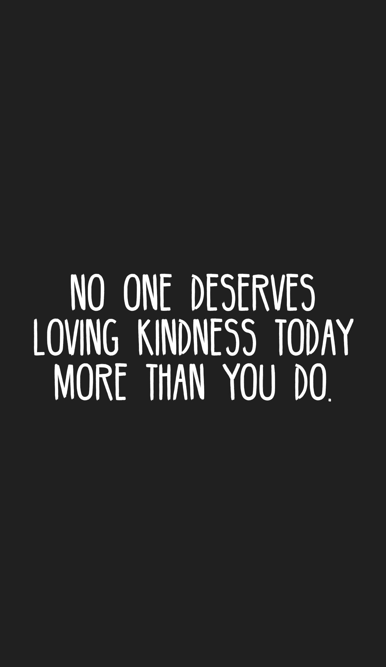 Loving Kindness Quotes No One Deserves Loving Kindness Today More Than You Do •qυσтєѕ