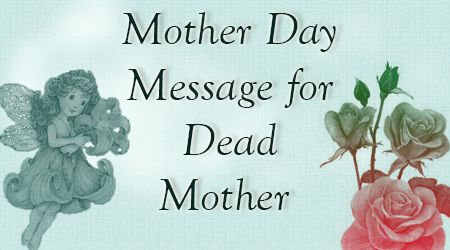 Mother Day Message For Dead Mother Mother Day Wishes Mother Day Message Happy Mothers Day Messages Mother Day Wishes
