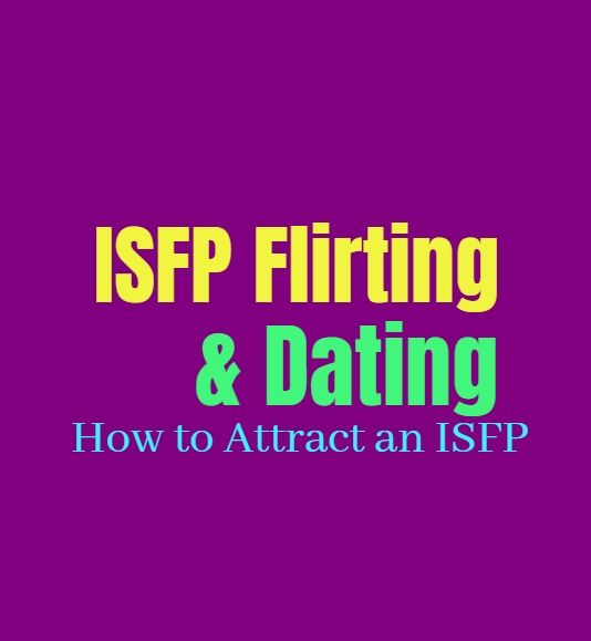 ISFP Flirting & Dating: How to Attract an ISFP - P