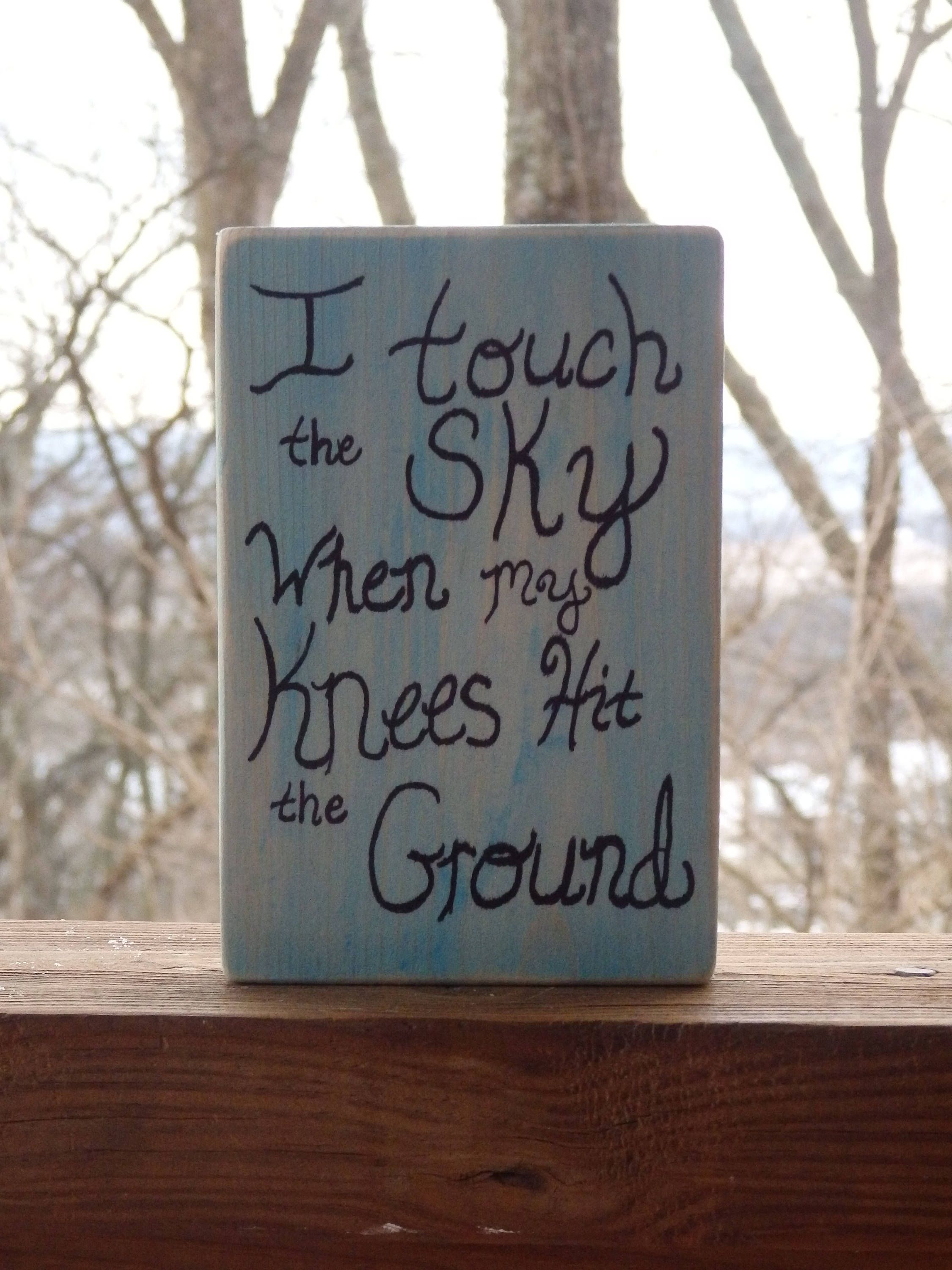 I Touch The Sky When My Knees Hit The Ground Wooden Sign
