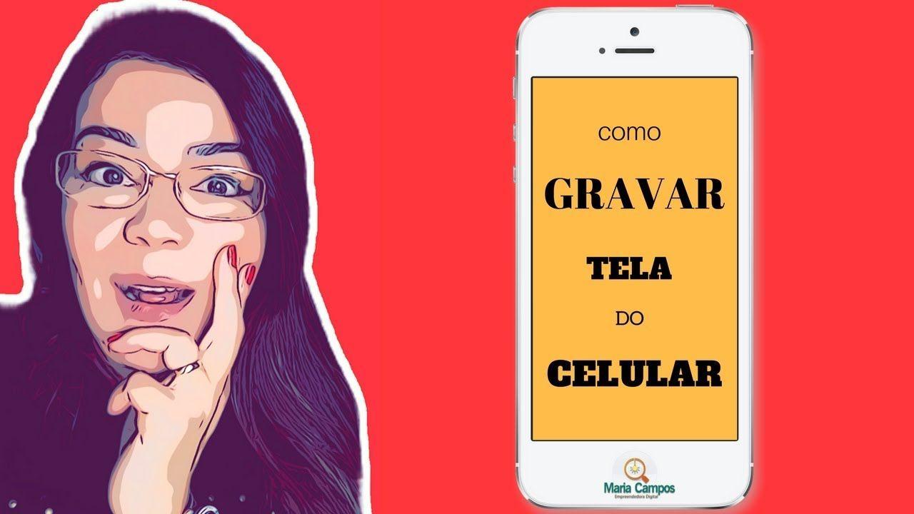 Como Gravar A Tela Do Celular Maria Campos Youtube Gravar