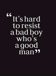Yes, a bad boy with a good heart!
