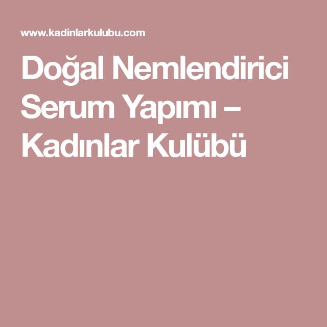 Dogal Nemlendirici Serum Yapimi Kadinlar Kulubu Dogal Serum