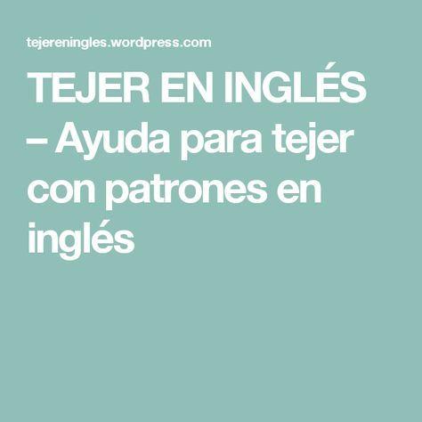 TEJER EN INGLÉS – Ayuda para tejer con patrones en inglés | Español ...