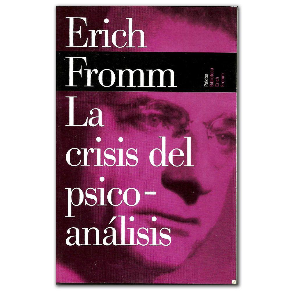 Libro La crisis del psicoanálisis -  Erich Fromm - Grupo Planeta  http://www.librosyeditores.com/tiendalemoine/3527-la-crisis-del-psicoanalisis-9788449308581.html  Editores y distribuidores