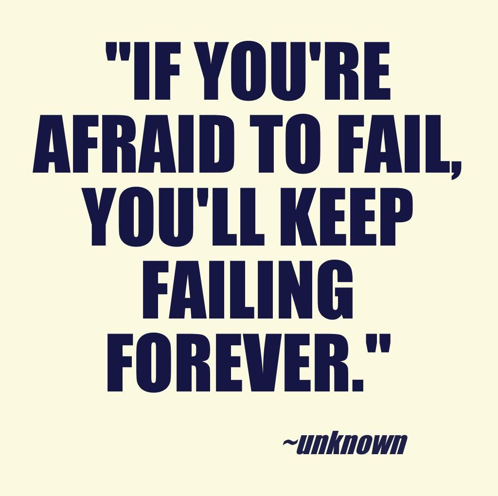 "Inspirational Quotes About Failure: ""If You're Afraid To Fail, You'll Keep Failing Forever"