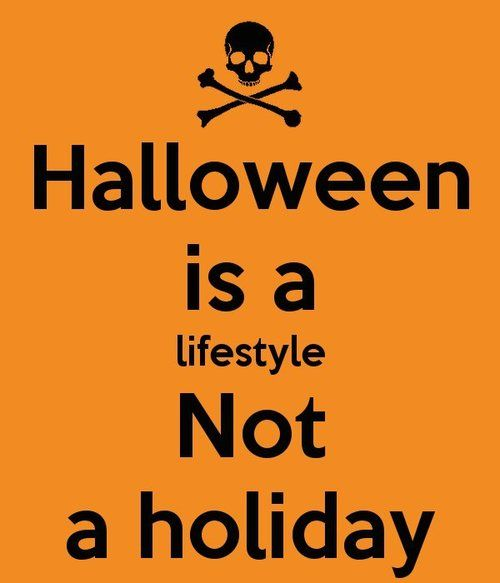 Halloween Is A Lifestyle Not A Holiday Quotes Quote Holiday Halloween  Halloween Pictures Happy Halloween Halloween Images Halloween Quotes  Halloween 2013 ...