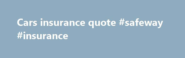 Cars Insurance Quote Safeway Insurance Http Nef2 Com Cars
