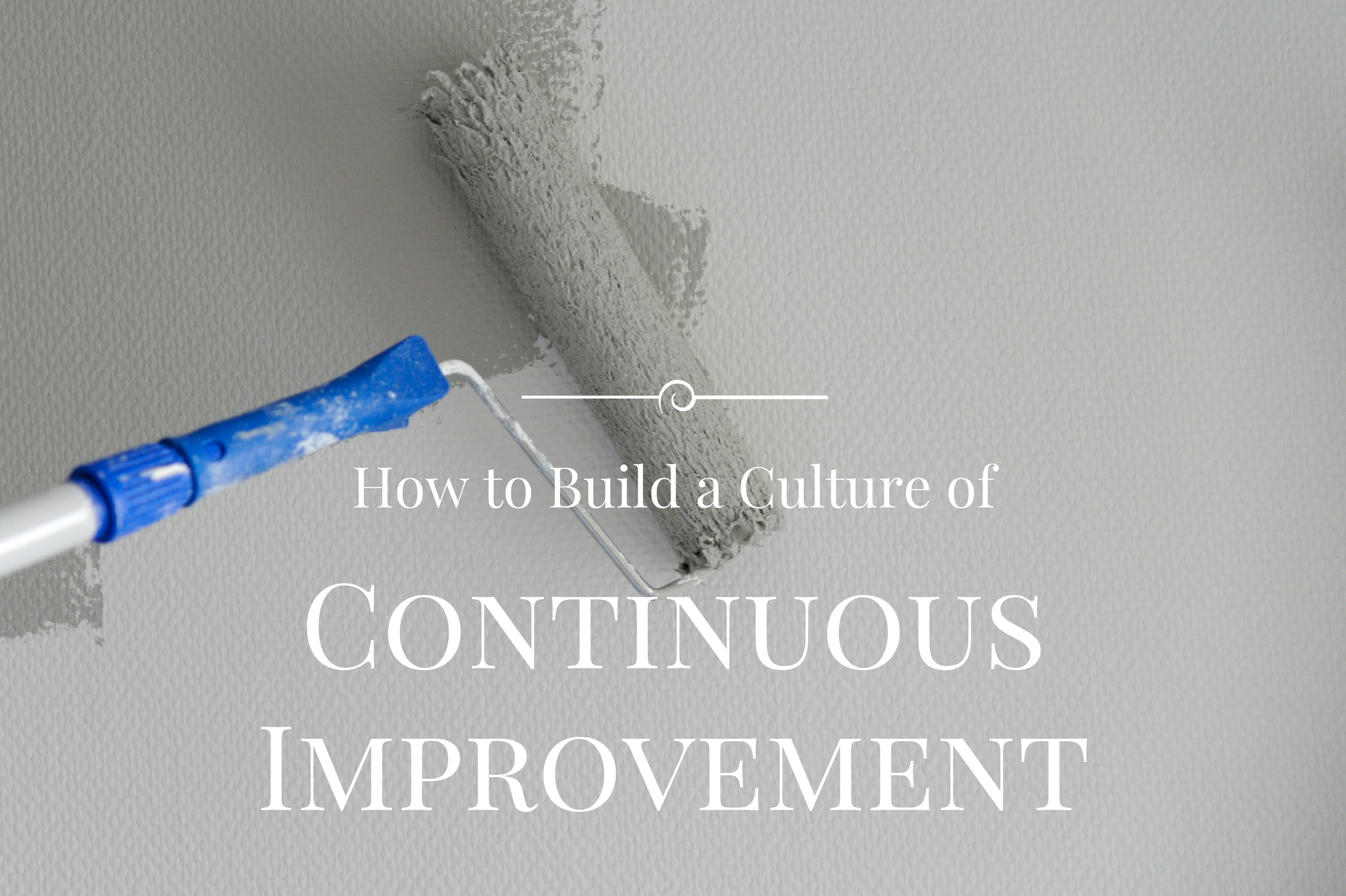 How To Create A Culture Of Continuous Improvement