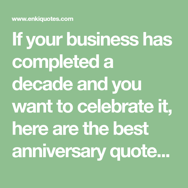 10 Years Anniversary Quotes for Company to Celebrate a ...