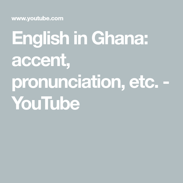 English in Ghana: accent, pronunciation, etc  - YouTube