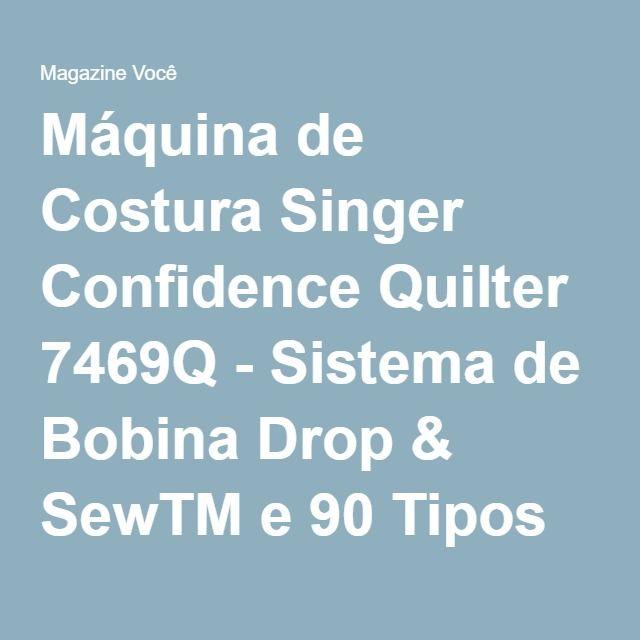 Máquina de Costura Singer Confidence Quilter 7469Q - Sistema de Bobina Drop & SewTM e 90 Tipos de Ponto - Magazine Gatapreta
