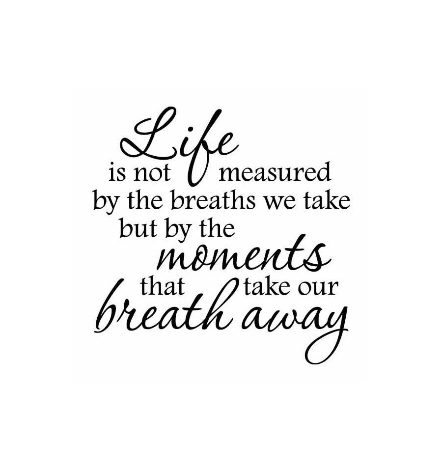Life Is Not Measured By The Breaths Quote Pinrewire Me On Philosophy Of Life  Pinterest  Precious Moments