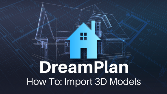 Add 3d Models To Dreamplan Home Design Projects Do More With Software Home Design Floor Plans Home Design Software Floor Plan Creator