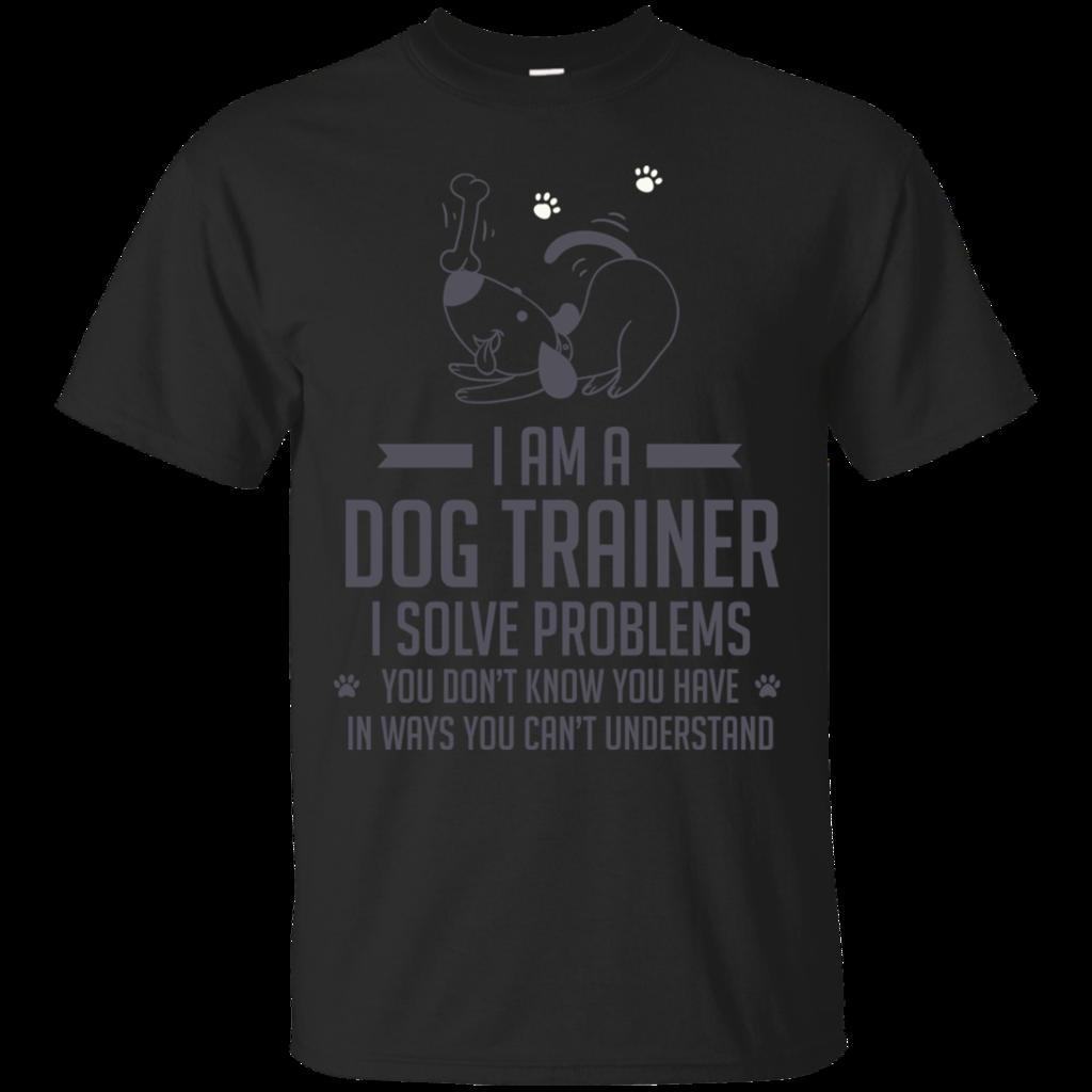 Dog Trainers Shirts I'm A dog Trainer I Solve Problems T-shirts Hoodies Sweatshirts
