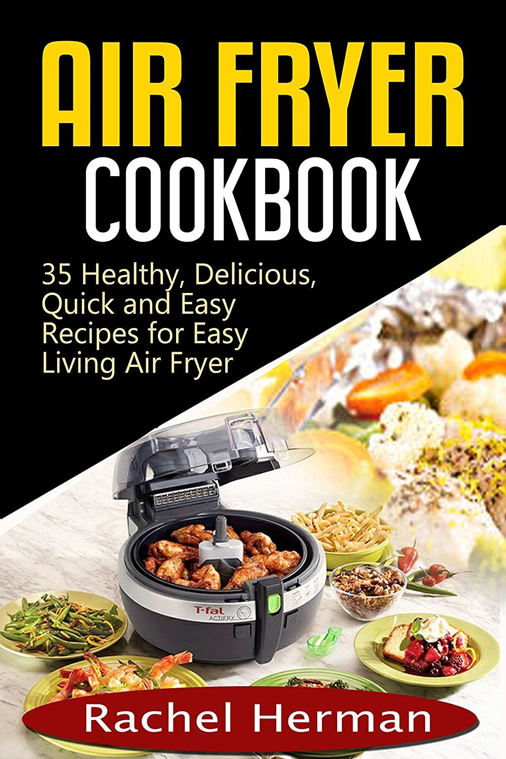 Air Fryer Cookbook 35 Healthy, Delicious, Quick and Easy