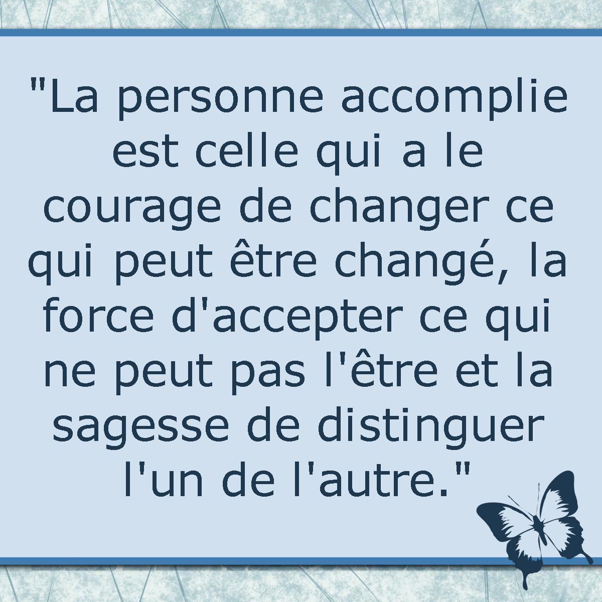 La personne accomplie est celle qui a le courage de changer ce qui peut - Loi alur ce qui change ...
