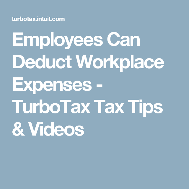 Employees Can Deduct Workplace Expenses  Turbotax Tax Tips