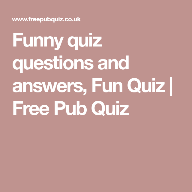 Funny quiz questions and answers, Fun Quiz | Free Pub Quiz | quiz