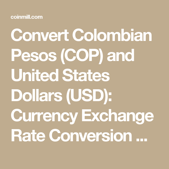 Convert Colombian Pesos Cop And United States Dollars Usd Currency Exchange Rate Conversion Calculator