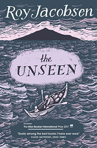 The Unseen: SHORTLISTED FOR THE MAN BOOKER INTERNATIONAL PRIZE 2017 by [Jacobsen, Roy]