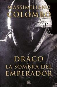 #Novedades #Narrativa Draco. La sombra del emperador, Massimiliano Colombo.