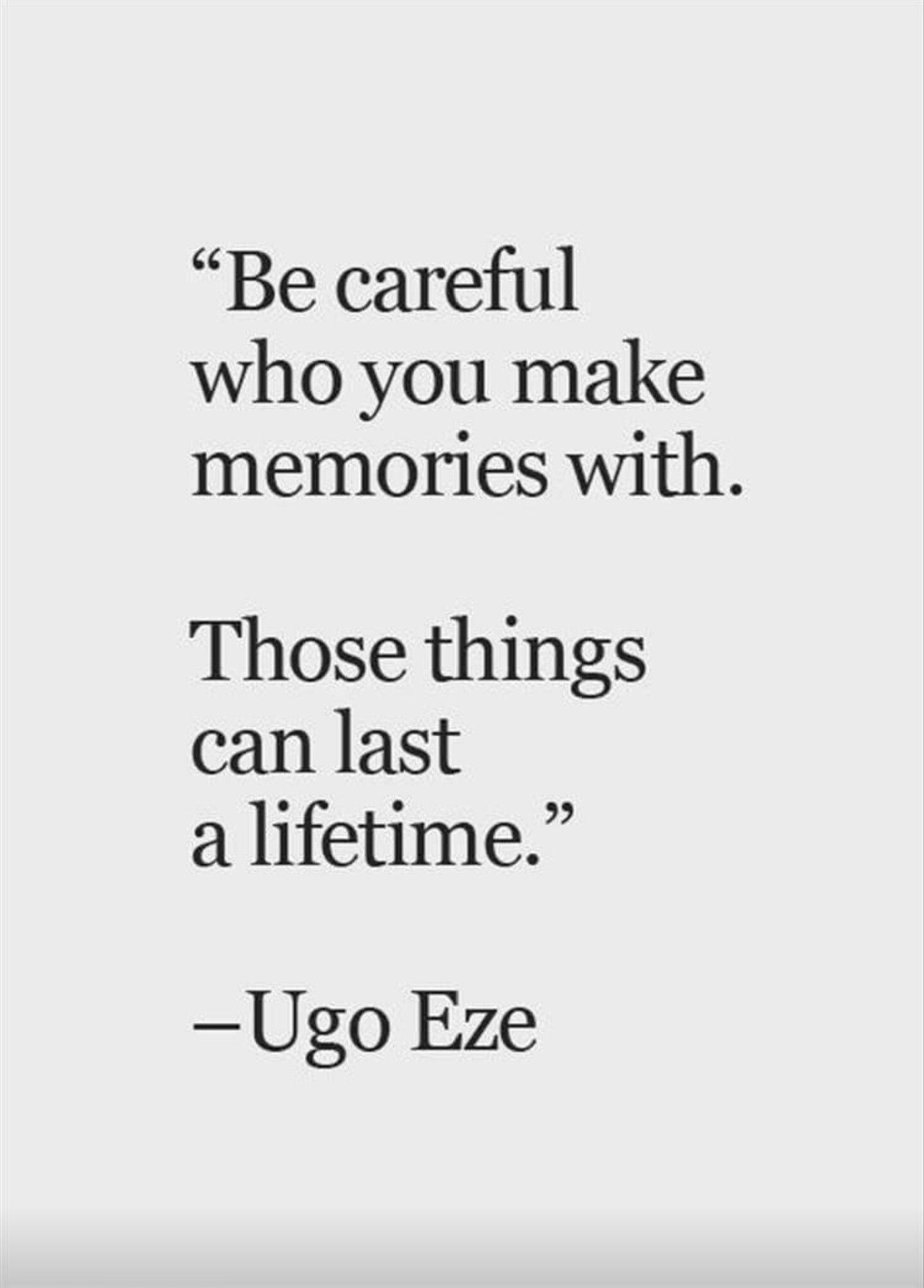 Be careful who you make memories with those things can last a lifetime Life Quote Love Quotes Life Quotes Live Life Quote and Letting Go Quotes