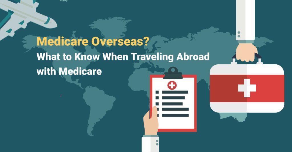 Medicare Overseas Traveling Abroad With Medicare Overseas Travel Travel Abroad Travel
