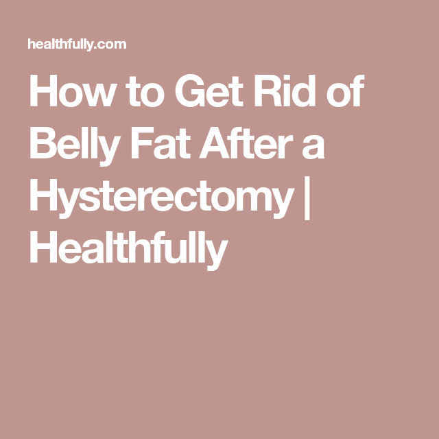 7735a337ea How to Get Rid of Belly Fat After a Hysterectomy